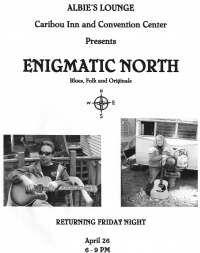 ENIGMATIC NORTH  April 26 Albie's Lounge  Caribou, Me.